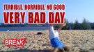 Terrible, No Good,  Very Bad Day - Breaking Videos!